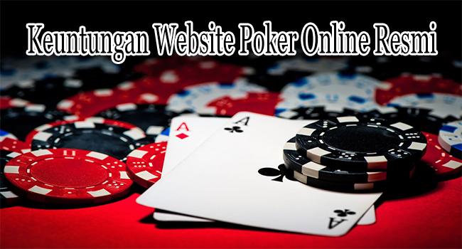 Keuntungan Website Poker Online Resmi Untuk Jadi Tempat Main