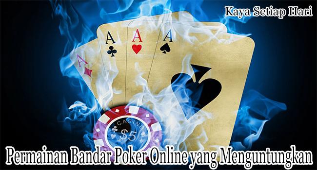 Permainan Bandar Poker Online yang Menguntungkan Saat Dimainkan