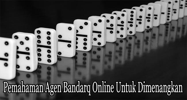 Pemahaman Agen Bandarq Online Untuk Dimenangkan