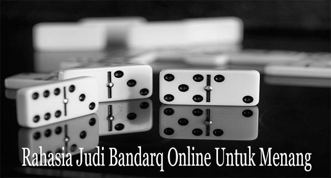 Rahasia Judi Bandarq Online Untuk Menang Besar