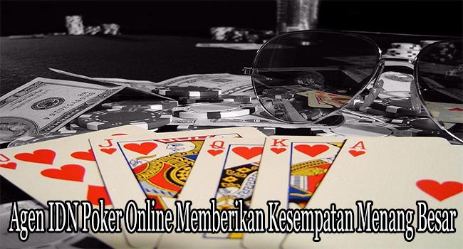 Agen IDN Poker Online Memberikan Kesempatan Menang Besar