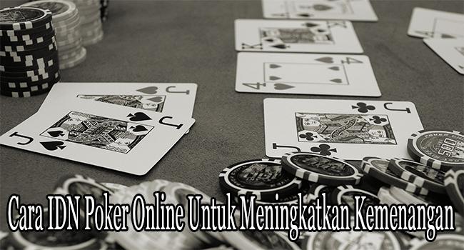Cara IDN Poker Online Untuk Meningkatkan Kemenangan