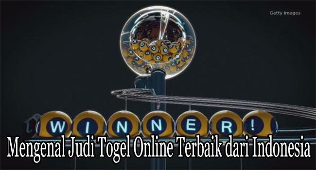 Mengenal Judi Togel Online Terbaik dari Indonesia